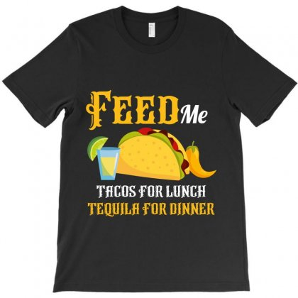 Feed Me Tacos For Lunch Tequila For Dinner T-shirt Designed By Wizarts