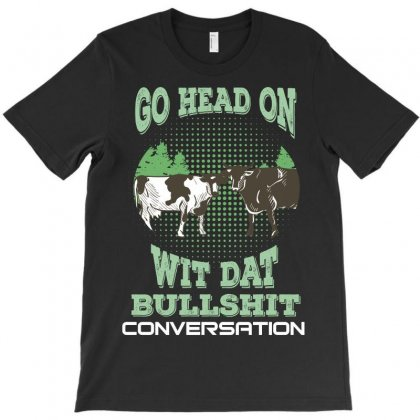 Go Head On Wit Dat Bullshit T-shirt Designed By Wizarts