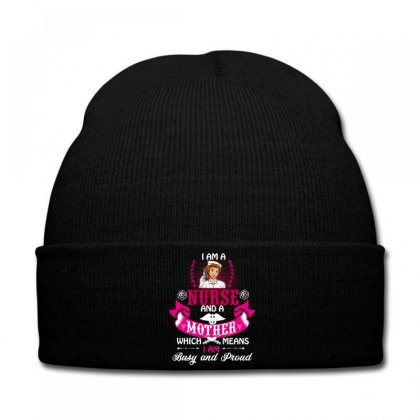 I Am A Nurse And A Mother Which Means I Am Busy And Proud Knit Cap Designed By Wizarts