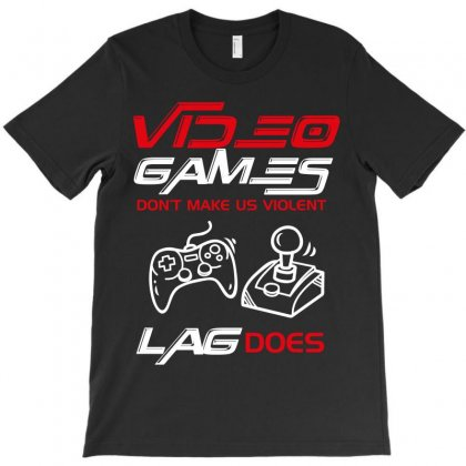 Video Games Don't Make Us Violent Lag Does T-shirt Designed By Wizarts