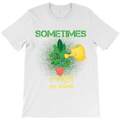 Sometimes I Wet My Plants T-shirt Designed By Wizarts