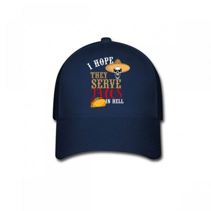 I Hope They Serve Tacos In Hell Baseball Cap Designed By Wizarts