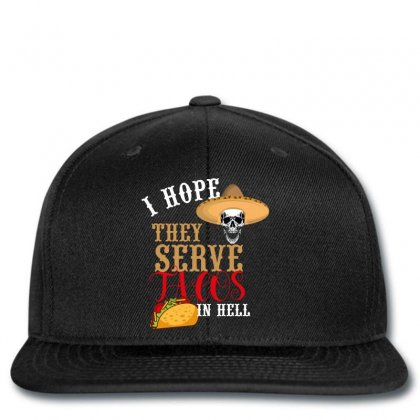 I Hope They Serve Tacos In Hell Snapback Designed By Wizarts