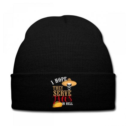 I Hope They Serve Tacos In Hell Knit Cap Designed By Wizarts
