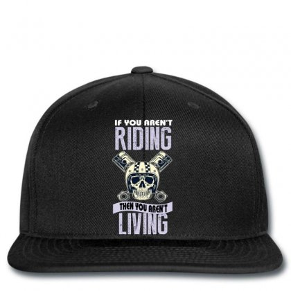 If You Aren't Riding Then You Aren't Living Snapback Designed By Wizarts