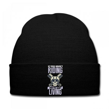 If You Aren't Riding Then You Aren't Living Knit Cap Designed By Wizarts