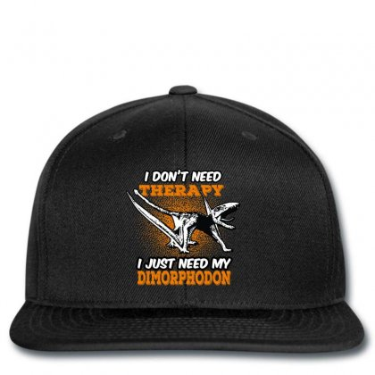 I Don't Need Therapy I Just Need My Dimorphodon Snapback Designed By Wizarts