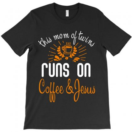 This Mom Of Twins Runs On Coffee Jesus T-shirt Designed By Wizarts