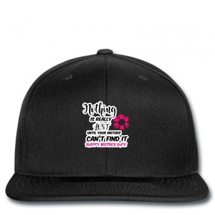 Nothing Is Really Lost Until Your Mother Happy Mother Day Snapback Designed By Wizarts