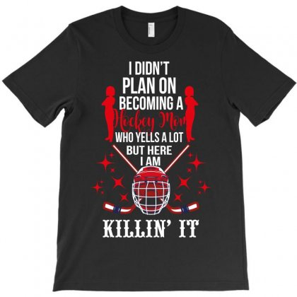 I Diddn't Plan On Becoming A Hockey Mom T-shirt Designed By Wizarts