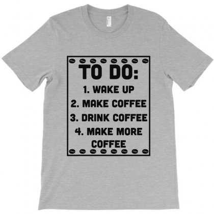 To Do List Coffee Decaf Caffeine Drink Lover T-shirt Designed By Milanacr
