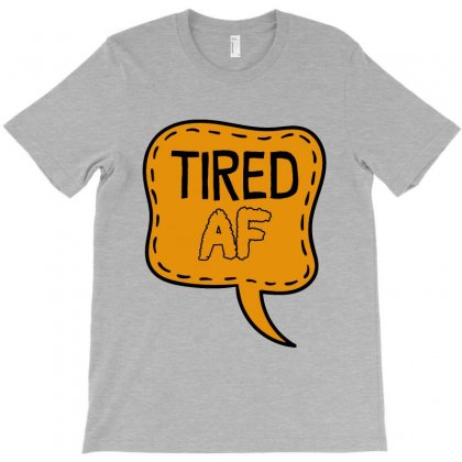 Tired Af   Funny Statement, Saying, Quote T-shirt Designed By Milanacr