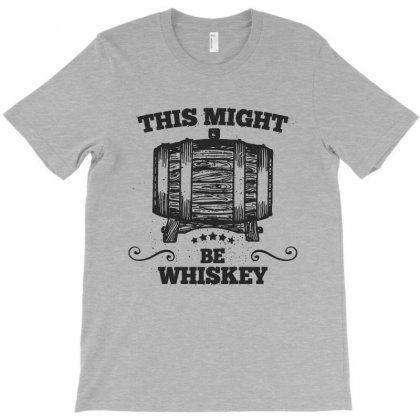 This Might Be Whiskey T-shirt Designed By Milanacr