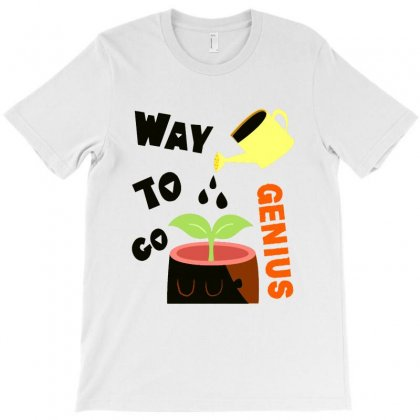 Way To Go Genius T-shirt Designed By Milanacr