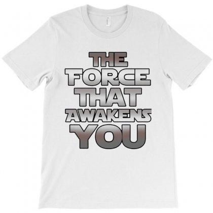 The Force That Awakens You T-shirt Designed By Blqs Apparel