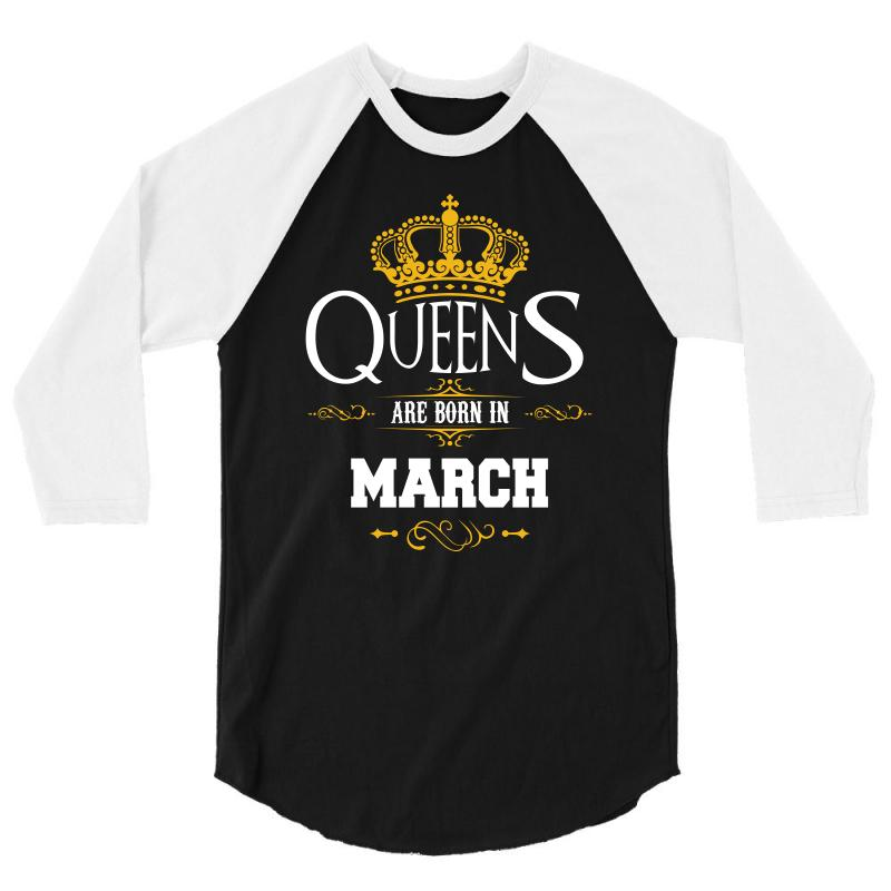 Custom Queens Are Born In March Birthday T Shirt 3 4 Sleeve By Hung