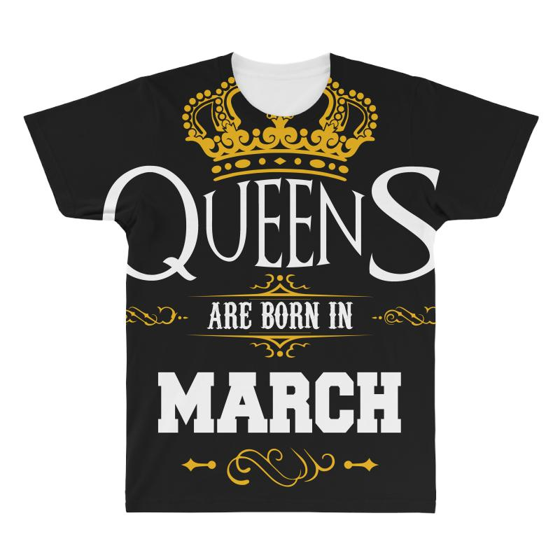 Custom Queens Are Born In March Birthday T Shirt All Over Mens By Hung