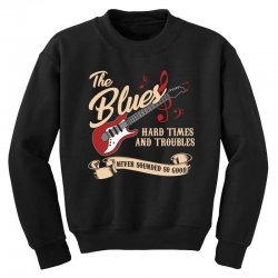 blues music hard times and troubles never sounded so good t shirt Youth Sweatshirt | Artistshot