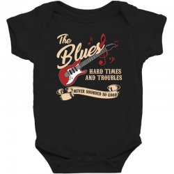 blues music hard times and troubles never sounded so good t shirt Baby Bodysuit | Artistshot