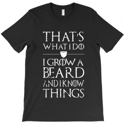 I Grow A Beard And I Know Things T-shirt Designed By Blqs Apparel