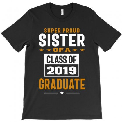 Super Proud Sister Of A Class Of 2019 T-shirt Designed By Cidolopez