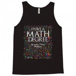 i have mathematics degree of course i have problems t shirt Tank Top | Artistshot