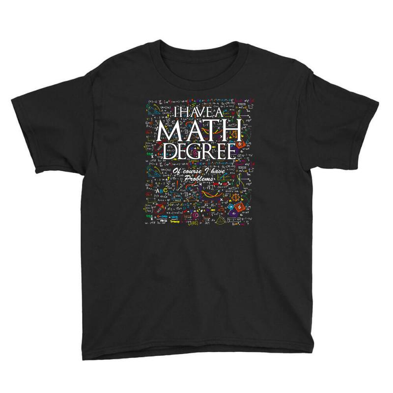 I Have Mathematics Degree Of Course I Have Problems T Shirt Youth Tee | Artistshot