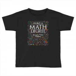i have mathematics degree of course i have problems t shirt Toddler T-shirt | Artistshot