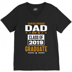 Super Proud Dad of a Class of 2019 V-Neck Tee | Artistshot