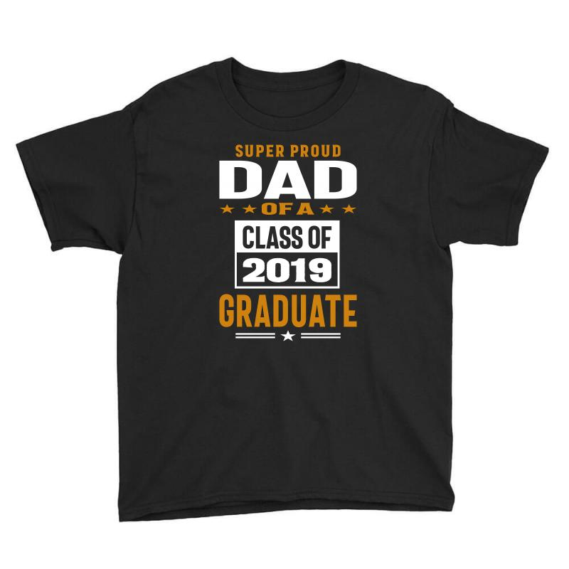 Super Proud Dad Of A Class Of 2019 Youth Tee | Artistshot
