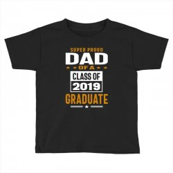 Super Proud Dad of a Class of 2019 Toddler T-shirt | Artistshot