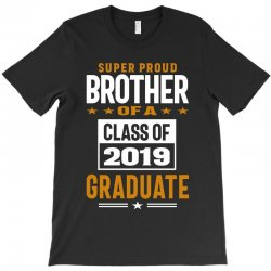 Super Proud Brother of a Class of 2019 T-Shirt | Artistshot