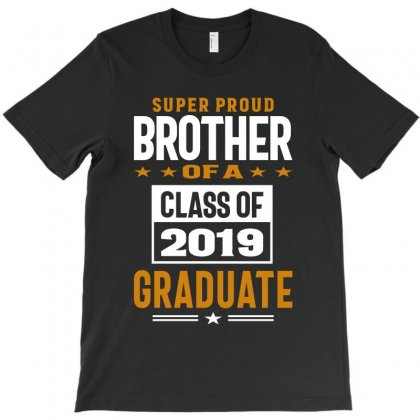 Super Proud Brother Of A Class Of 2019 T-shirt Designed By Cidolopez