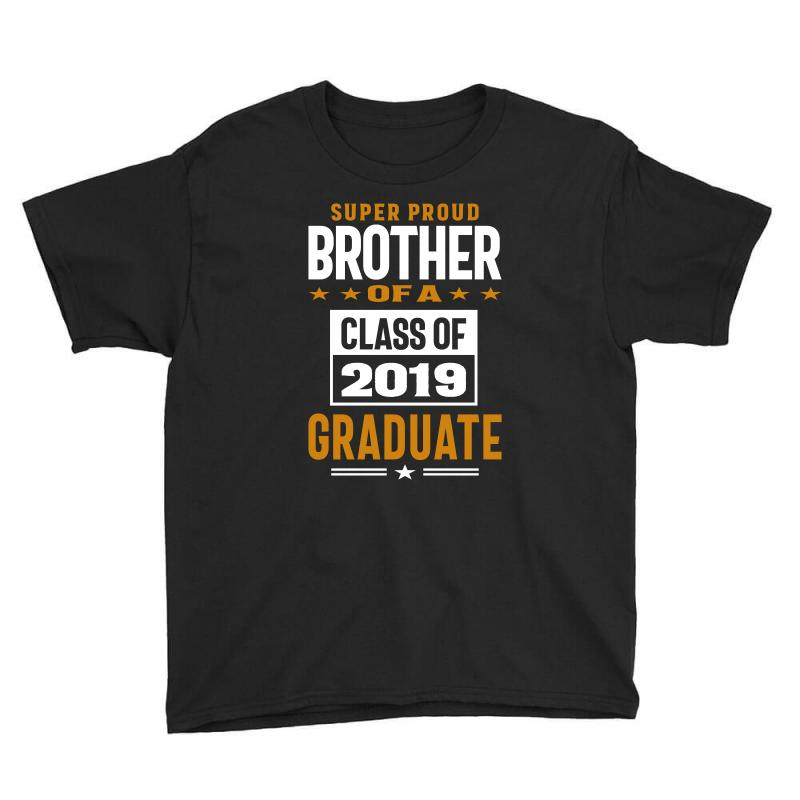 Super Proud Brother Of A Class Of 2019 Youth Tee | Artistshot