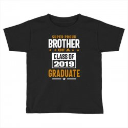 Super Proud Brother of a Class of 2019 Toddler T-shirt | Artistshot