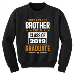 Super Proud Brother of a Class of 2019 Youth Sweatshirt | Artistshot