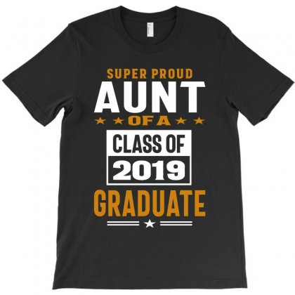 Super Proud Aunt Of A Class Of 2019 T-shirt Designed By Cidolopez