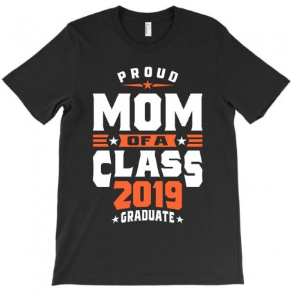 Proud Mom Of A Class 2019 Graduate T-shirt Designed By Cidolopez