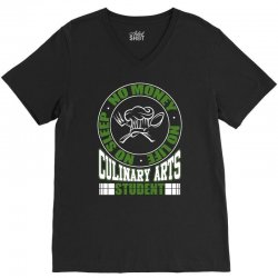 culinary arts student   no sleep, money, life t shirt V-Neck Tee | Artistshot