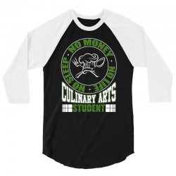 culinary arts student   no sleep, money, life t shirt 3/4 Sleeve Shirt | Artistshot