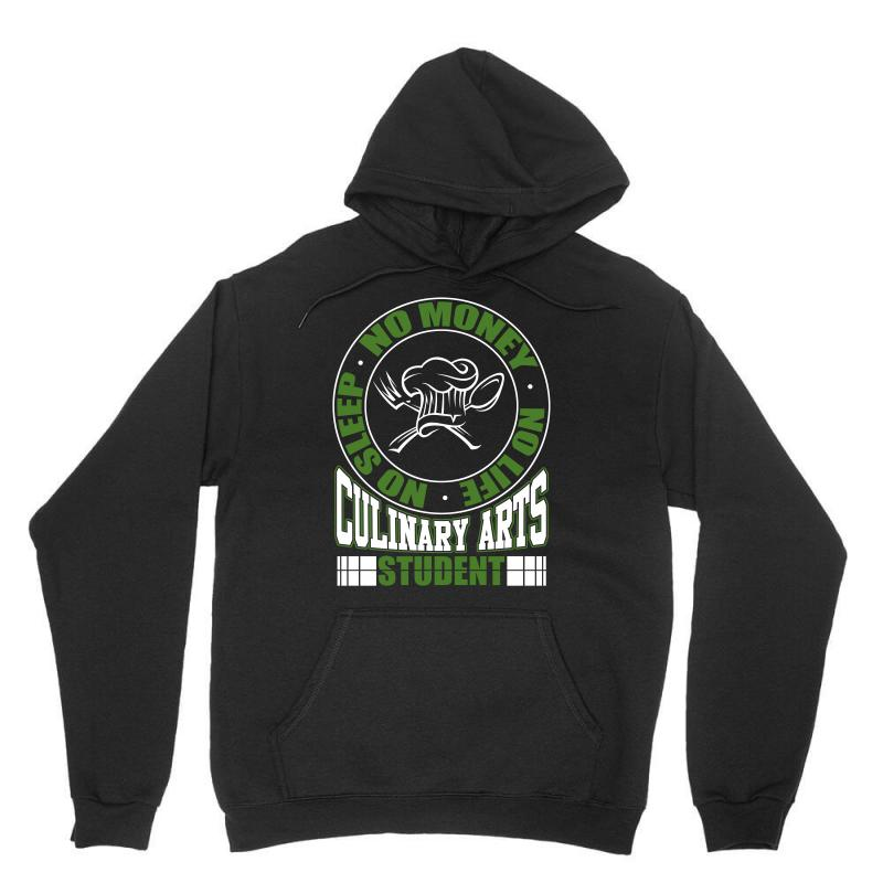 Culinary Arts Student   No Sleep, Money, Life T Shirt Unisex Hoodie | Artistshot