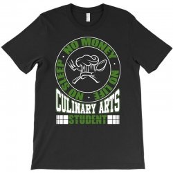 culinary arts student   no sleep, money, life t shirt T-Shirt | Artistshot