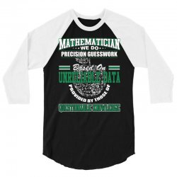 mathematician we do precision guesswork based on unreliable data 3/4 Sleeve Shirt | Artistshot