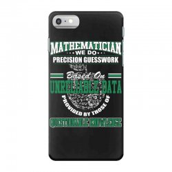 mathematician we do precision guesswork based on unreliable data iPhone 7 Case   Artistshot