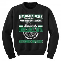 mathematician we do precision guesswork based on unreliable data Youth Sweatshirt | Artistshot