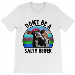 don't be a salty heifer T-Shirt | Artistshot