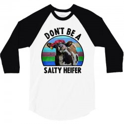 don't be a salty heifer 3/4 Sleeve Shirt | Artistshot