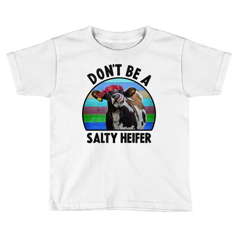 3223ebfb172e2 Custom Don t Be A Salty Heifer Toddler T-shirt By Nurbetulk - Artistshot