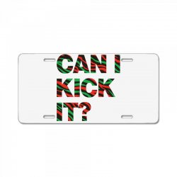 can i kick it License Plate | Artistshot