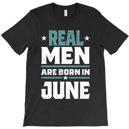 Real Men Are Born In June T-shirt Designed By Cidolopez